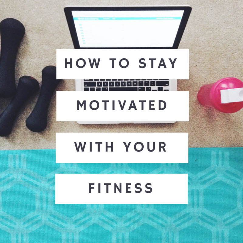 How to stay motivated with your fitness